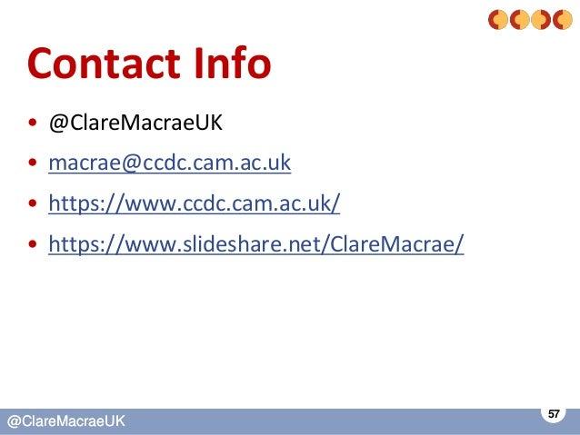 57 @ClareMacraeUK@ClareMacraeUK Contact Info • @ClareMacraeUK • macrae@ccdc.cam.ac.uk • https://www.ccdc.cam.ac.uk/ • http...