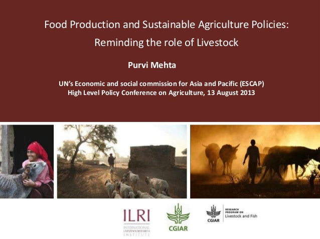 Food Production and Sustainable Agriculture Policies: Reminding the role of Livestock Purvi Mehta UN's Economic and social...