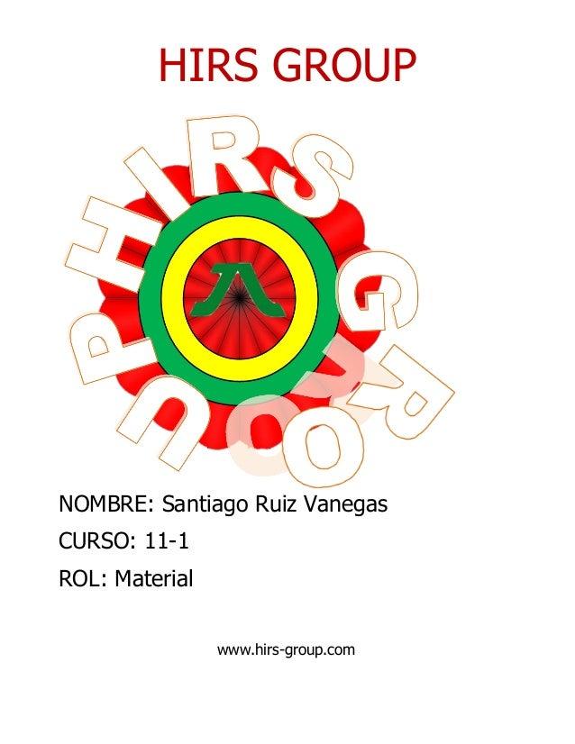 HIRS GROUP NOMBRE: Santiago Ruiz Vanegas CURSO: 11-1 ROL: Material www.hirs-group.com