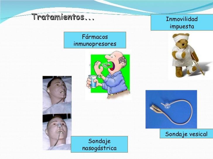 Tratamientos... Fármacos inmunopresores Inmovilidad impuesta Sondaje vesical Sondaje nasogástrica