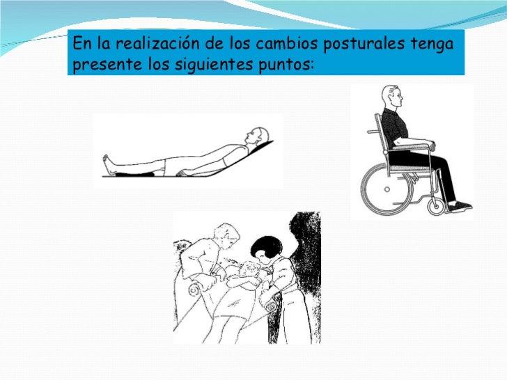 En la realización de los cambios posturales tenga presente los siguientes puntos: