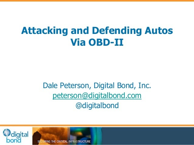 Attacking and Defending Autos Via OBD-II Dale Peterson, Digital Bond, Inc. peterson@digitalbond.com @digitalbond