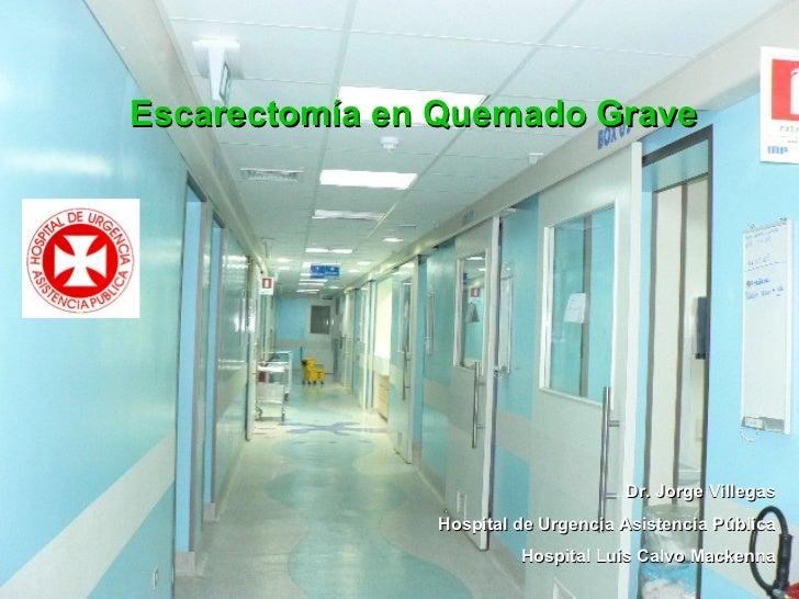 Escarectomía en Quemado Grave Dr. Jorge Villegas Hospital de Urgencia Asistencia Pública Hospital Luis Calvo Mackenna