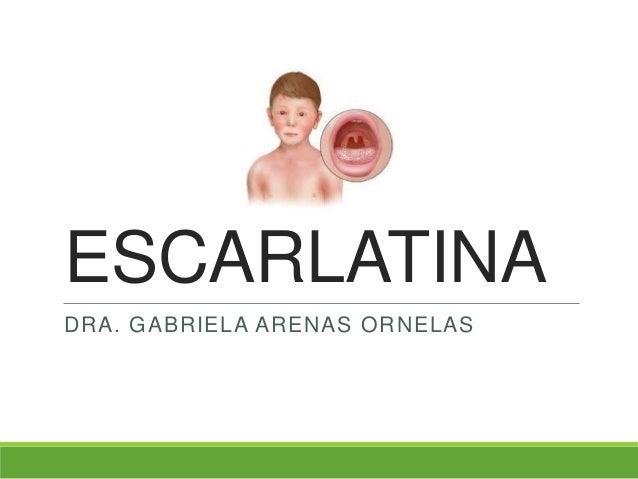 ESCARLATINADRA. GABRIELA ARENAS ORNELAS