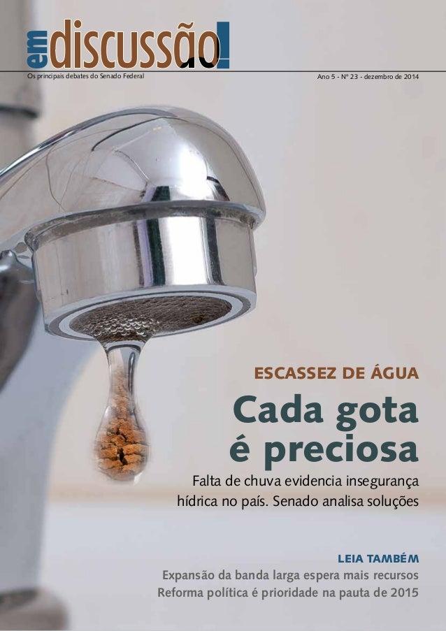 Os principais debates do Senado Federal Ano 5 - Nº 23 - dezembro de 2014 Escassez de água Cada gota é preciosa Falta de ch...