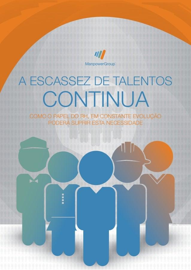 A Escassez de Talentos  Continua  Como o Papel do RH, em Constante EVOLUÇÃO  poderá SUPRIR ESTA NECESSIDADE