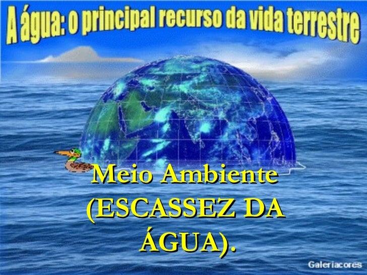 Meio Ambiente  (ESCASSEZ DA  ÁGUA).