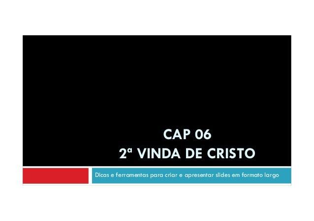 CAP 06 2ª VINDA DE CRISTO Dicas e ferramentas para criar e apresentar slides em formato largo