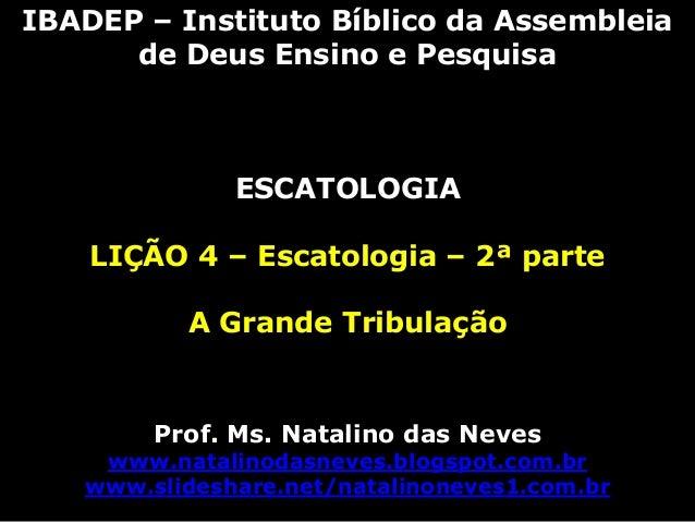 IBADEP – Instituto Bíblico da Assembleiade Deus Ensino e PesquisaESCATOLOGIALIÇÃO 4 – Escatologia – 2ª parteA Grande Tribu...