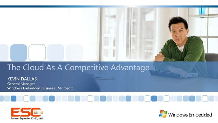 The Cloud As A Competitive Advantage<br />KEVIN DALLAS<br />General Manager<br />Windows Embedded Business,  Microsoft<br />