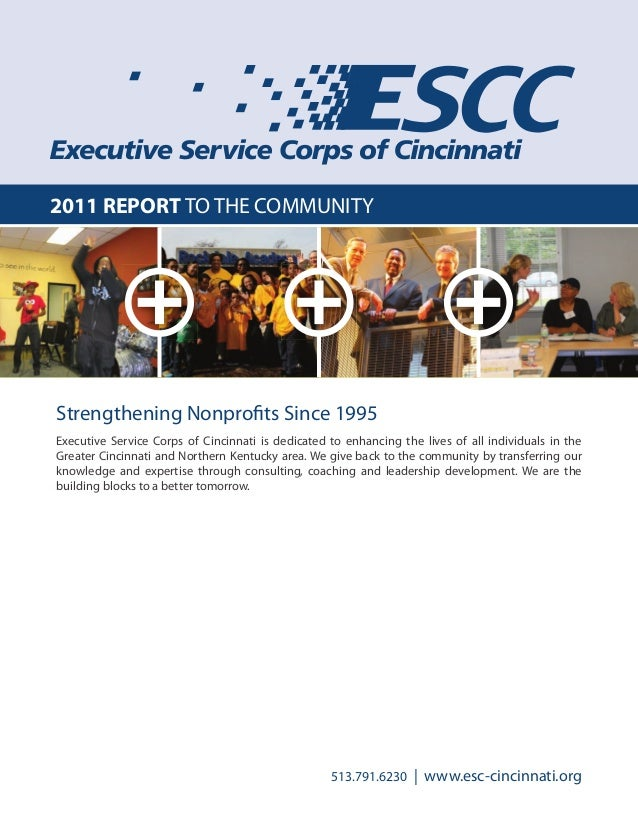 2011 REPORT TO THE COMMUNITY Executive Service Corps of Cincinnati is dedicated to enhancing the lives of all individuals ...