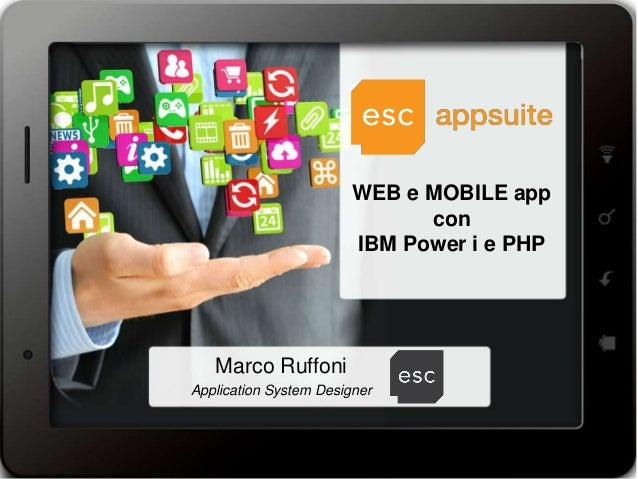 WEB e MOBILE app con IBM Power i e PHP  Marco Ruffoni Application System Designer