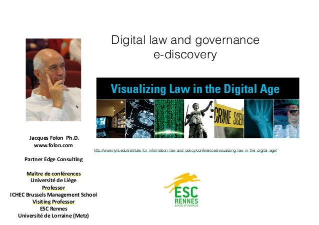 Digital law and governance e-discovery 	Jacques	Folon		Ph.D.	 www.folon.com	 Partner	Edge	Consulting	 Maître	de	conférence...