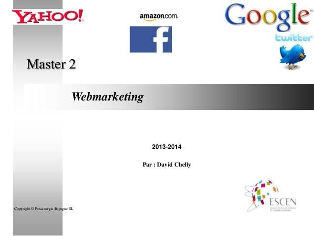 Master 2 Webmarketing  2013-2014 Par : David Chelly  Copyright © Postenergie Espagne SL  1