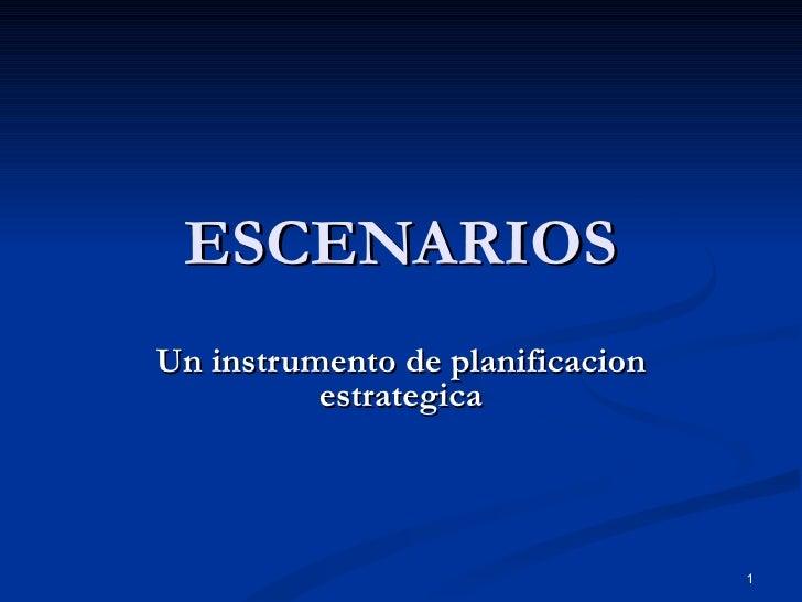 ESCENARIOS Un instrumento de planificacion estrategica