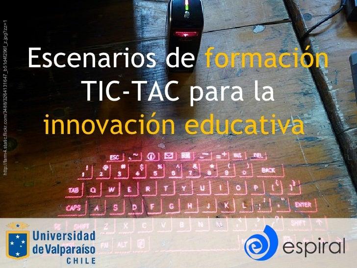 Escenarios de  formación  TIC-TAC para la  innovación educativa  http://farm4.static.flickr.com/3488/3264131647_b51d4f296f...