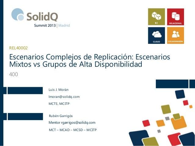REL40002  Escenarios Complejos de Replicación: Escenarios Mixtos vs Grupos de Alta Disponibilidad 400 Luis J. Morán lmoran...