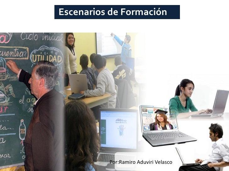 Escenarios de Formación          Por:Ramiro Aduviri Velasco