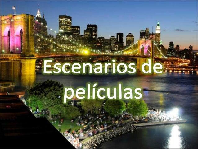 ESCENARIOS DEESCENARIOS DE PELÍCULASPELÍCULAS