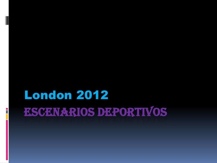London 2012ESCENARIOS DEPORTIVOS