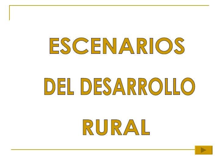 ESCENARIOS DEL DESARROLLO RURAL