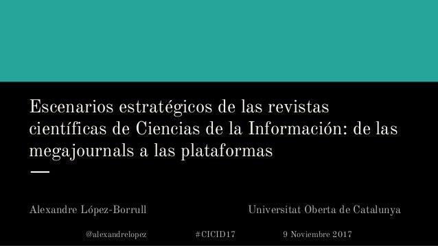 Escenarios estratégicos de las revistas científicas de Ciencias de la Información: de las megajournals a las plataformas A...