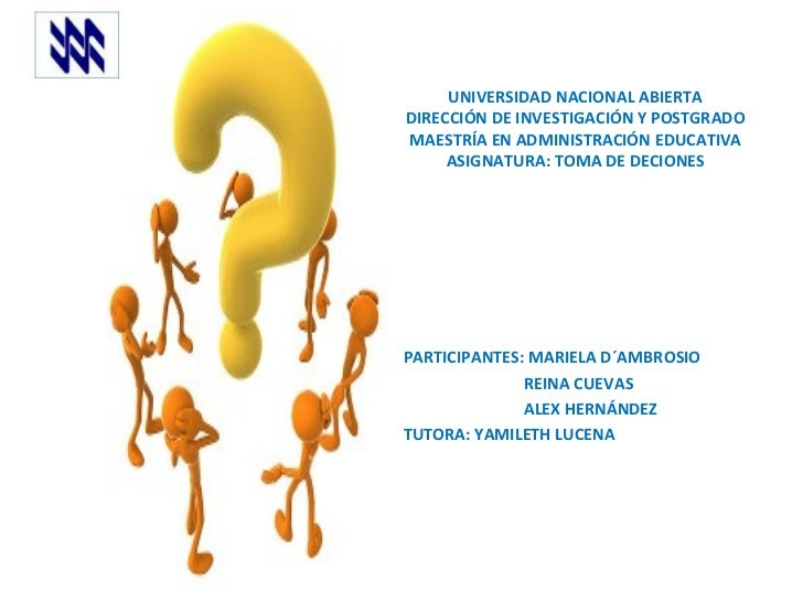 UNIVERSIDAD NACIONAL ABIERTA DIRECCIÓN DE INVESTIGACIÓN Y POSTGRADO MAESTRÍA EN ADMINISTRACIÓN EDUCATIVA ASIGNATURA: TOMA ...