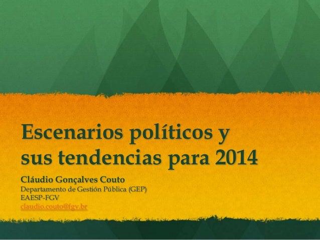 Escenarios políticos y sus tendencias para 2014 Cláudio Gonçalves Couto Departamento de Gestión Pública (GEP) EAESP-FGV cl...