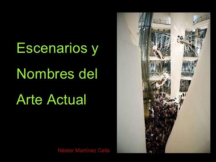 Escenarios y Nombres del Arte Actual Néstor Martínez Celis
