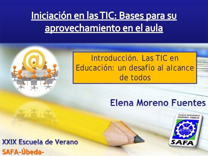 Introducción. Las TIC en              Educación: un desafío al alcance                          de todosSAFA-Úbeda-