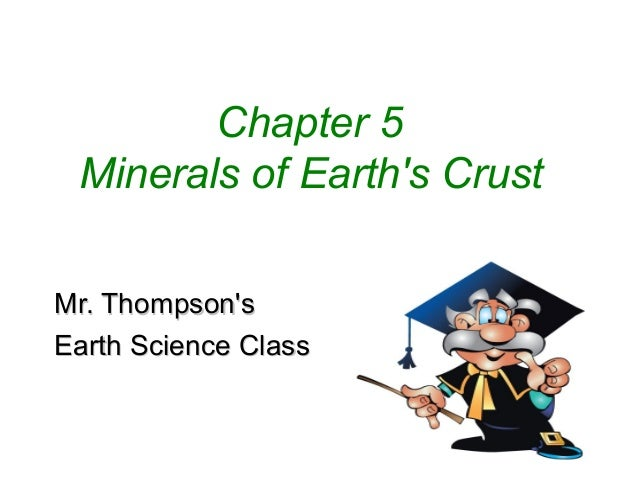 Chapter 5 Minerals of Earths CrustMr. ThompsonsEarth Science Class