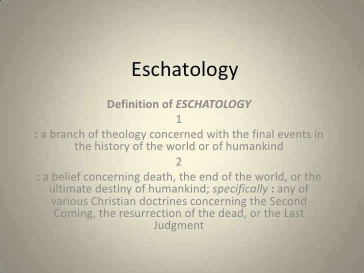 the beliefs about eschatology in the Realized eschatology part 1 it has been stated by well-meaning brethren who oppose realized (fulfilled) eschatology that it is something new, and if it is new, then it is false however, to those us who have providentially been made to see and believe the reality of realized eschatology , it is much like king josiah's discovery of the book of.