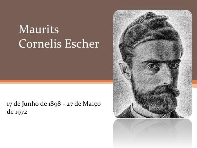 MauritsCornelis Escher17 de Junho de 1898 - 27 de Marçode 1972