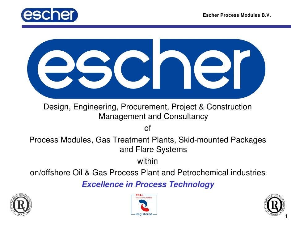 Escher Process Modules B.V.         Design, Engineering, Procurement, Project & Construction                    Management...