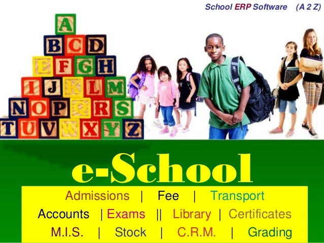e-School  Admissions|Fee| Transport  Accounts|Exams|| Library| Certificates  M.I.S.|Stock|C.R.M.| Grading  School ERPSoftw...
