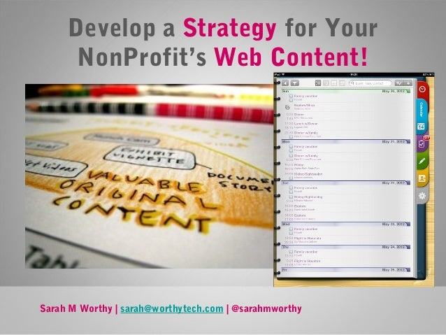 Develop a Strategy for Your NonProfit's Web Content!  Sarah M Worthy | sarah@worthytech.com | @sarahmworthy