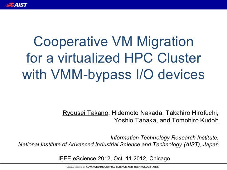Cooperative VM Migration for a virtualized HPC Cluster with VMM-bypass I/O devices                 Ryousei Takano, Hidemot...