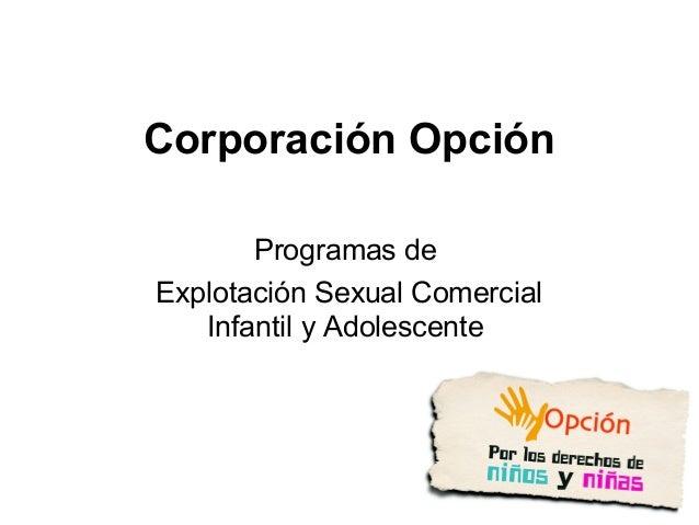 Corporación Opción       Programas deExplotación Sexual Comercial   Infantil y Adolescente
