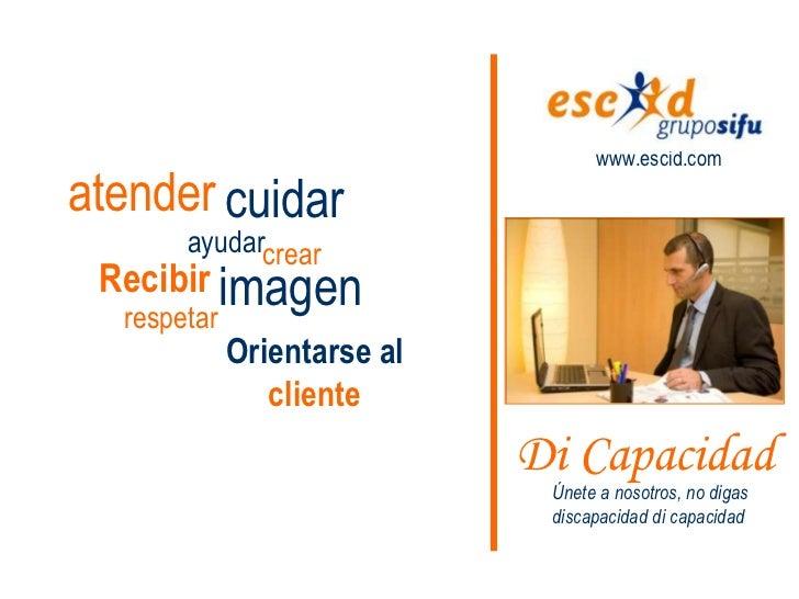 www.escid.comatender cuidar       ayudarcrear Recibir imagen  respetar             Orientarse al                cliente   ...