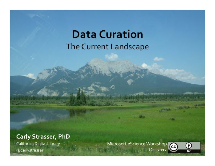 Data Curation                                        The Current Landscape Carly Strasser, PhD California...