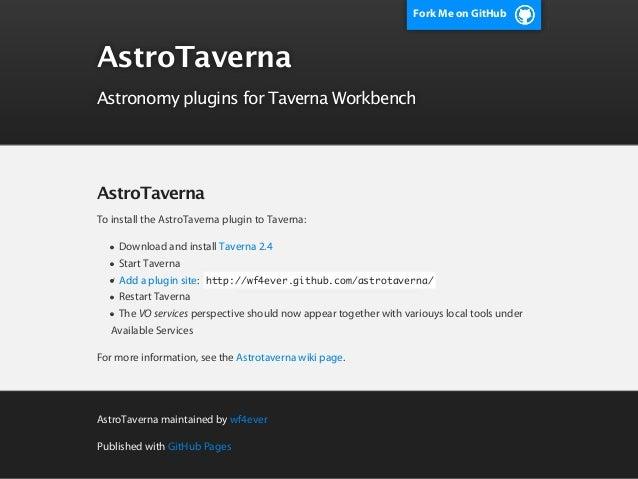 Fork Me on GitHubAstroTavernaAstronomy plugins for Taverna WorkbenchAstroTavernaTo install the AstroTaverna plugin to Tave...