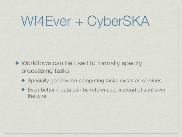 Wf4Ever + CyberSKAWorkflows can be used to formally specifyprocessing tasks  Specially good when computing tasks exists as ...