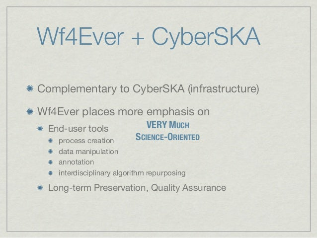Wf4Ever + CyberSKAComplementary to CyberSKA (infrastructure)Wf4Ever places more emphasis on  End-user tools              V...
