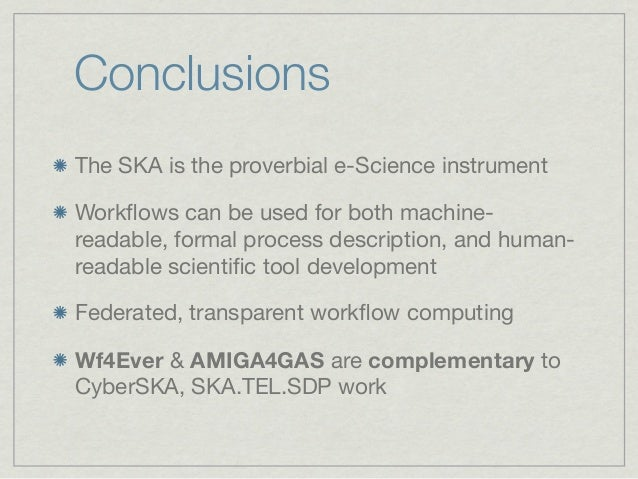 ConclusionsThe SKA is the proverbial e-Science instrumentWorkflows can be used for both machine-readable, formal process de...