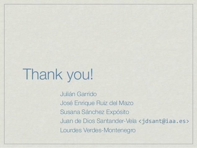 Thank you!     Julián Garrido     José Enrique Ruiz del Mazo     Susana Sánchez Expósito     Juan de Dios Santander-Vela <...