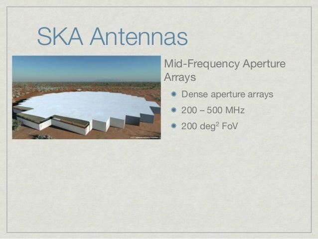 SKA Antennas          Mid-Frequency Aperture          Arrays             Dense aperture arrays             200–500MHz  ...