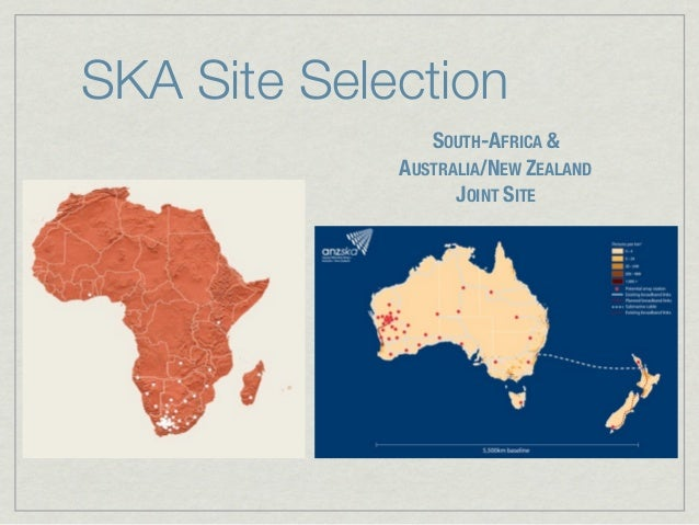 SKA Site Selection                SOUTH-AFRICA &             AUSTRALIA/NEW ZEALAND                   JOINT SITE