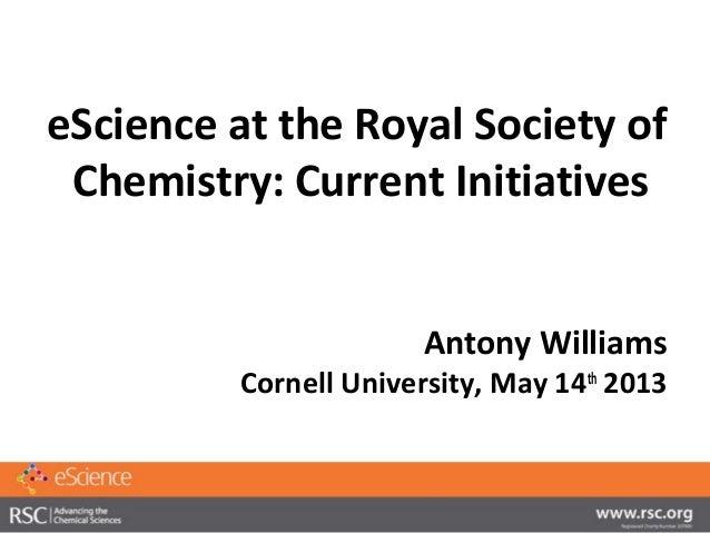 eScience at the Royal Society ofChemistry: Current InitiativesAntony WilliamsCornell University, May 14th2013