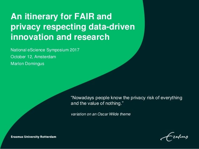 An itinerary for FAIR and privacy respecting data-driven innovation and research National eScience Symposium 2017 October ...