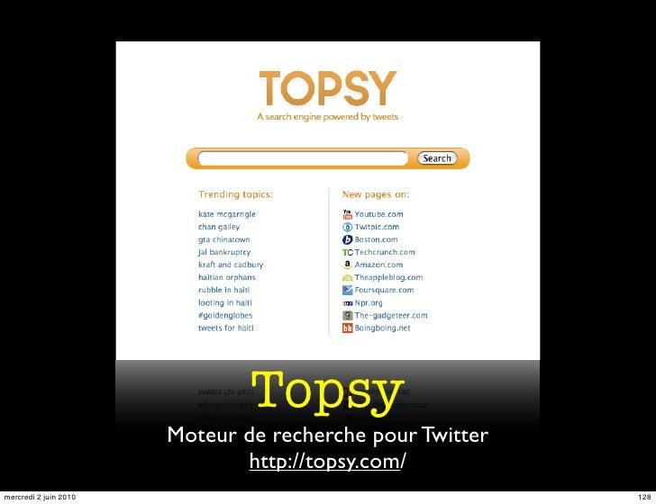 Topsy                        Moteur de recherche pour Twitter                               http://topsy.com/ mercredi 2 j...